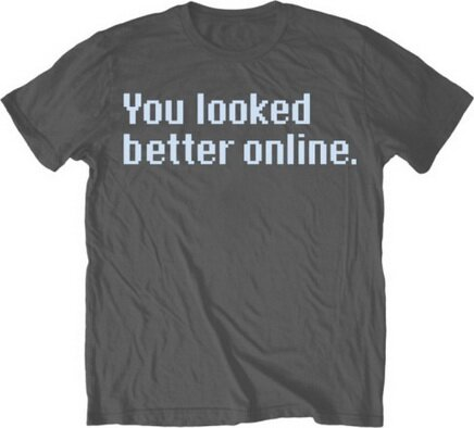 You Looked Better Online T-Shirt Funny